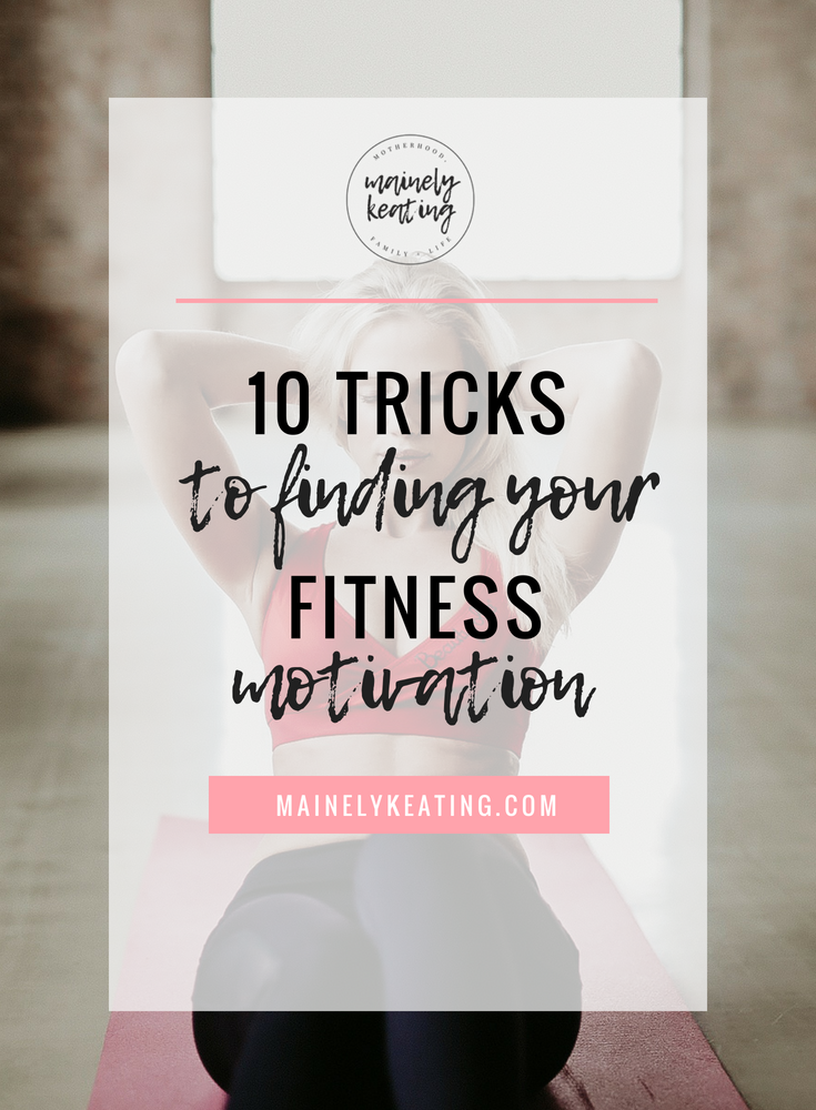 10 Tricks To Finding Your Fitness Motivation | MainelyKeating.com