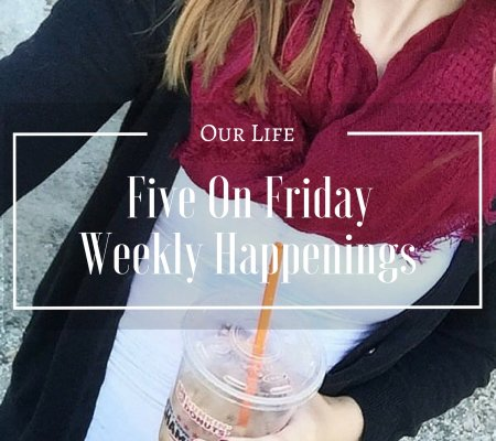 Five On Friday | Weekly Happenings