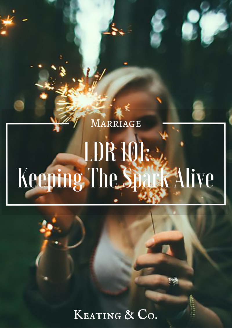 LDR 101: Keeping The Spark Alive | Keating & Co.