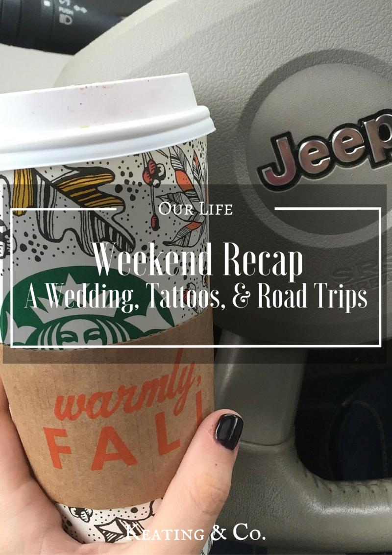 Weekend Recap: A Wedding, Tattoos, & Road Trips | Keating & Co.
