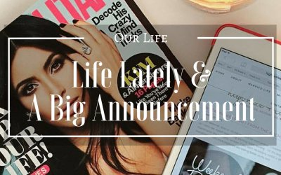 Life Lately & A Big Announcement