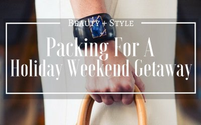 Packing For A Holiday Weekend Getaway