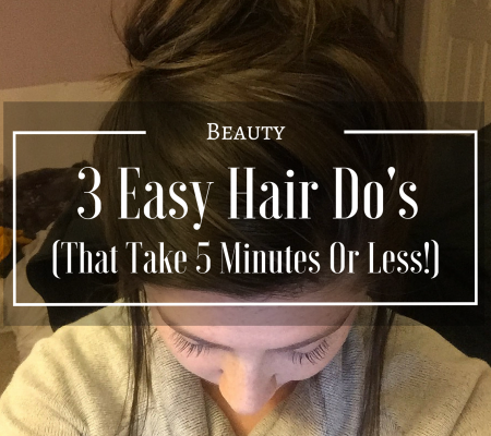3 Easy Hair Do's (That Take 5 Minutes Or Less!)