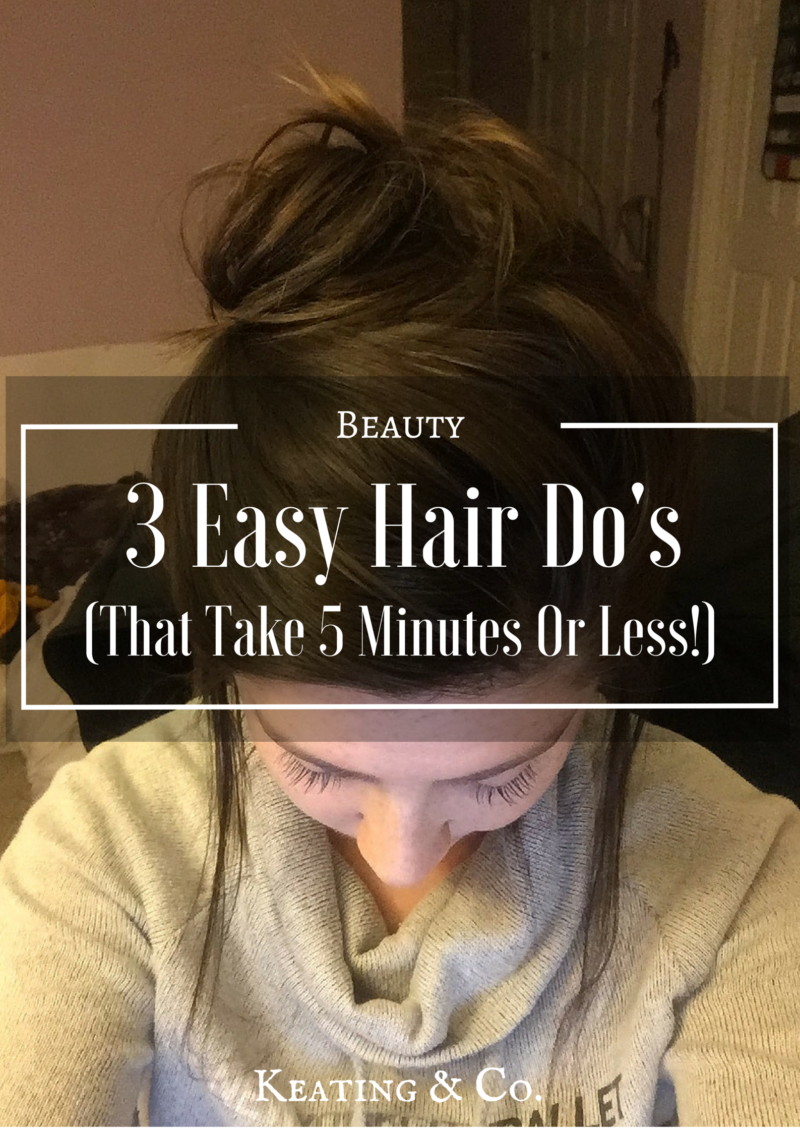 3 Easy Hair Do's You Can Do In Less Than 5 Minutes | Keating & Co.