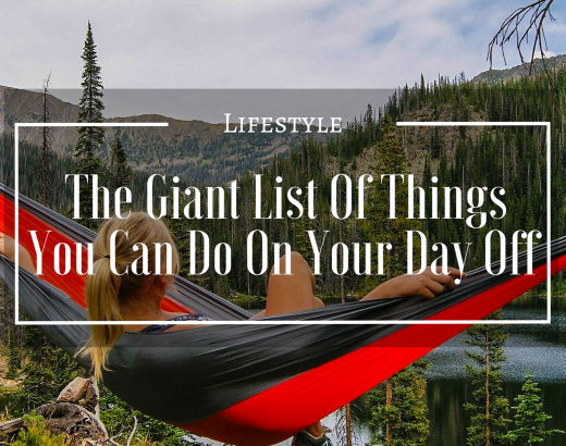 The Giant List Of Things You Can Do On Your Day Off (besides watching Netflix)