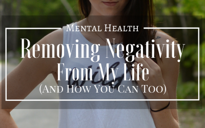 Removing Negativity From My Life  (And How You Can Too!)