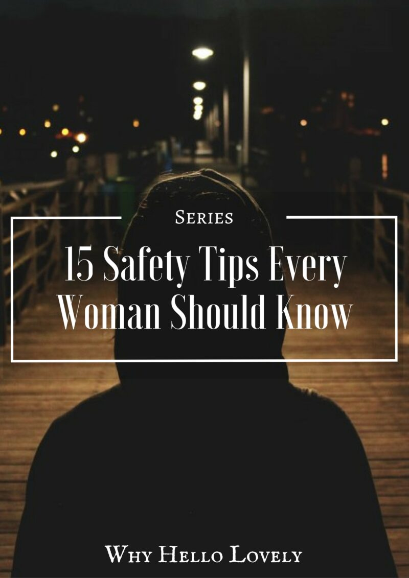 15 Safety Tips Every Woman Should Know | Why Hello Lovely
