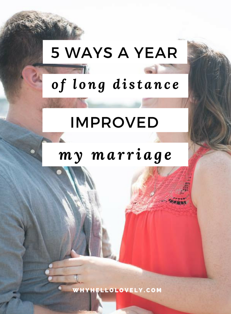 5 Ways A Year Of Long Distance Improved My Marriage | Why Hello Lovely