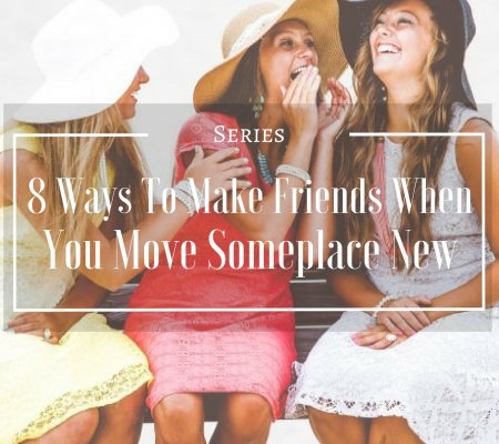 8 Ways To Make Friends When You Move Someplace New