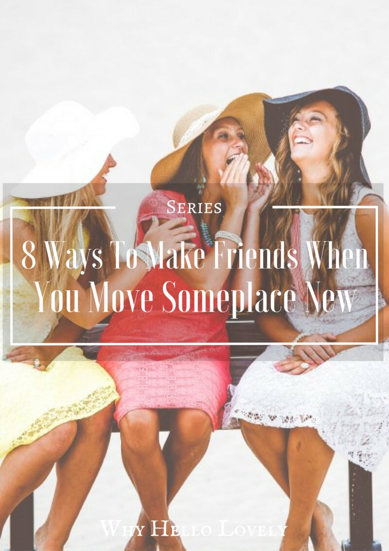 8 Ways To Make Friends When You Move Someplace New   Why Hello Lovely