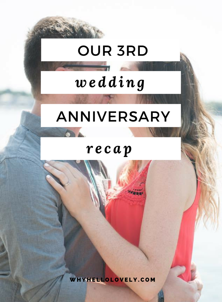 Our 3rd Wedding Anniversary Recap | Why Hello Lovely