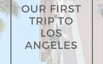 Our First Trip to Los Angeles