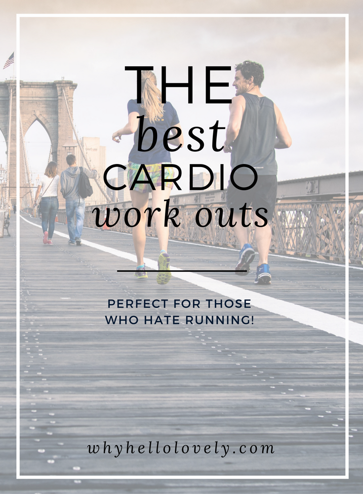 The Best Cardio Workouts For Those Who Hate Running | Why Hello Lovely