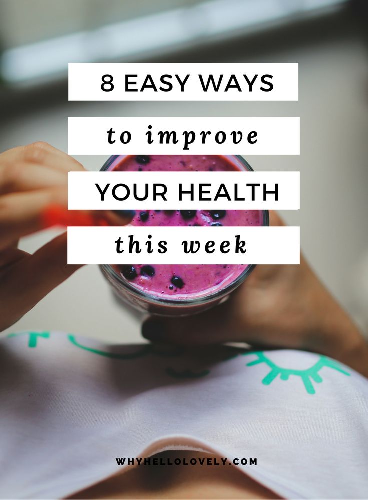 8 Easy Ways To Improve Your Health This Week | Why Hello Lovely
