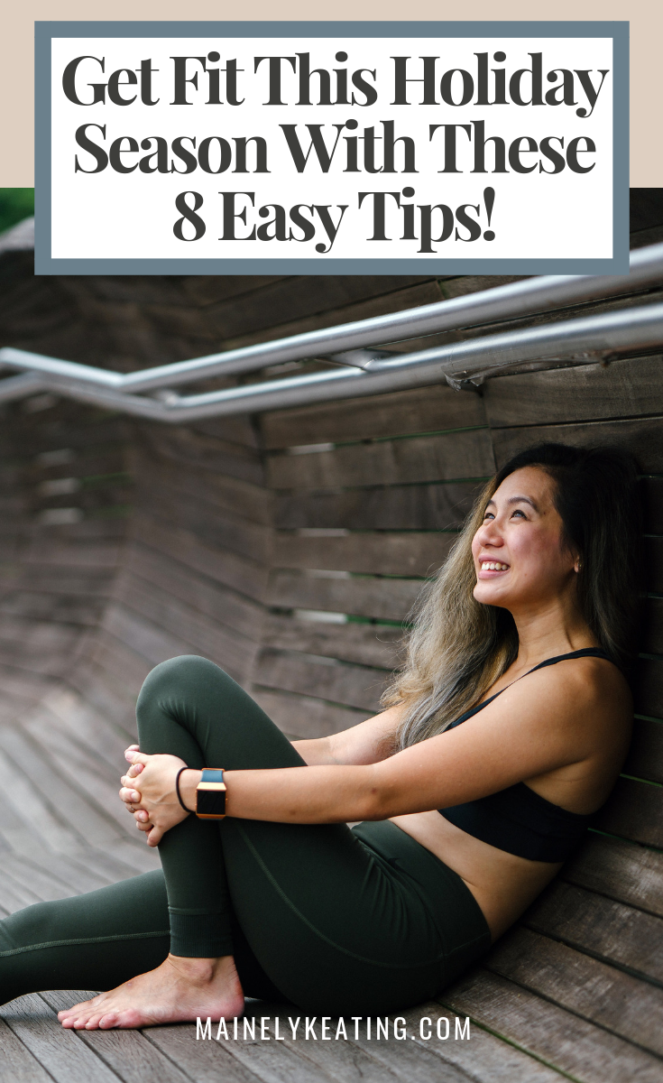 Get Fit This Holiday Season With These 8 Easy Tips! - The holidays are horrible when it comes to healthy habits. Don't let the holidays ruin your fitness goals. Here's how to get fit during the holiday season.