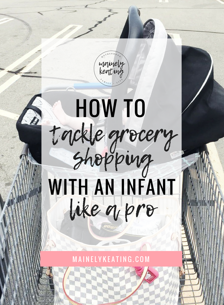 How To Tackle Grocery Shopping With An Infant Like A Pro | MainelyKeating.com