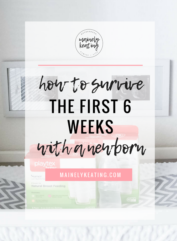 How To Survive The First 6 Weeks With A Newborn | MainelyKeating.com
