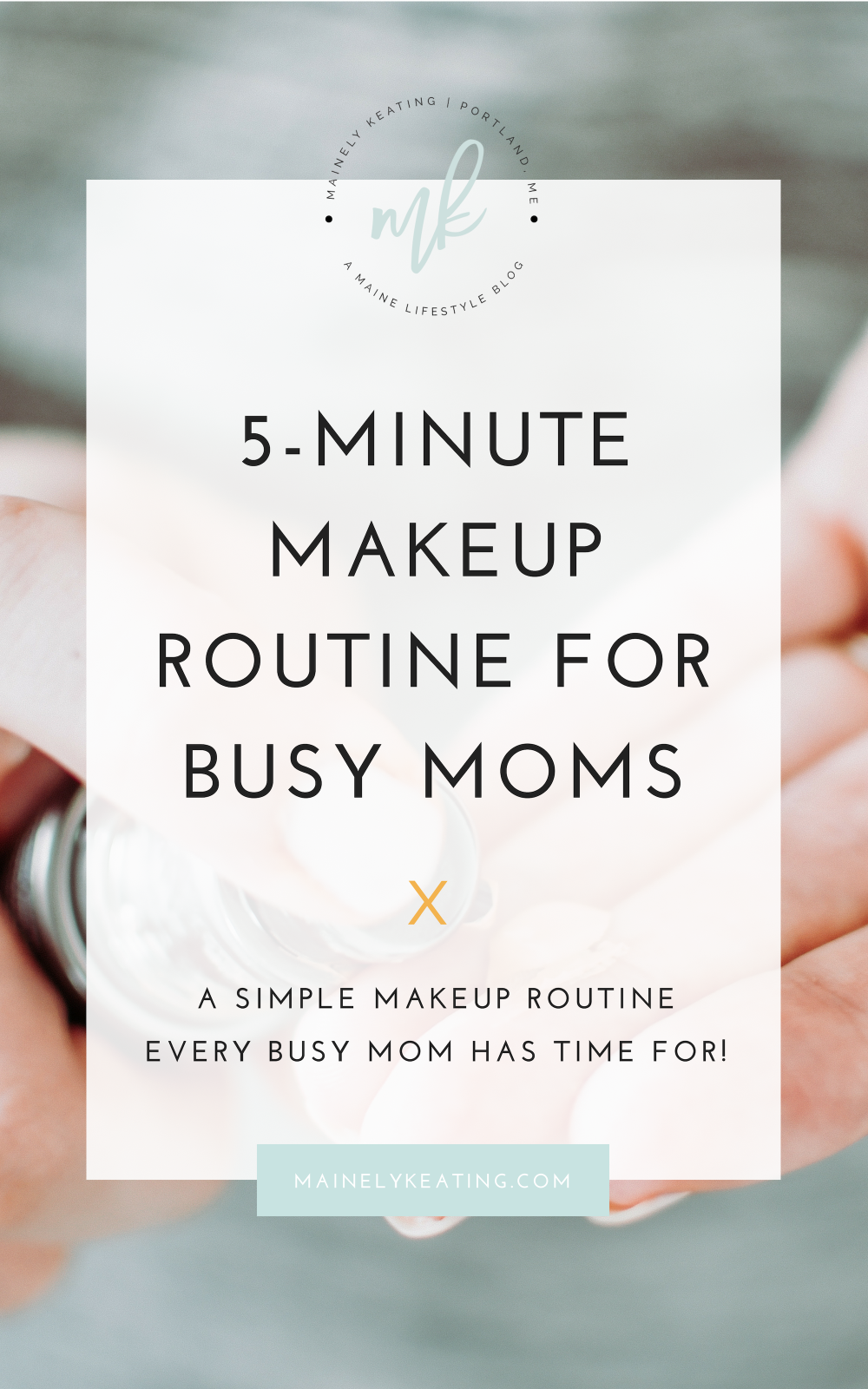 5 Minute Makeup Routine For Busy Moms - As a busy mom, it's just not