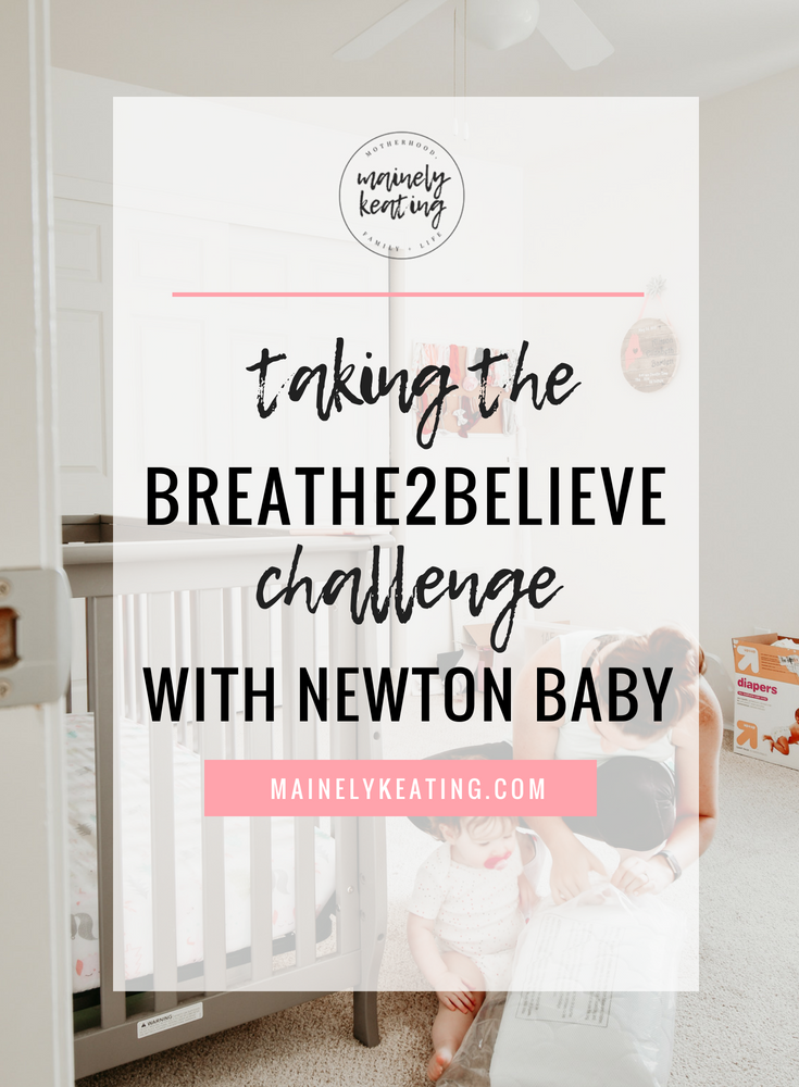 Taking The Breathe2Believe Challenge With Newton Baby | MainelyKeating.com
