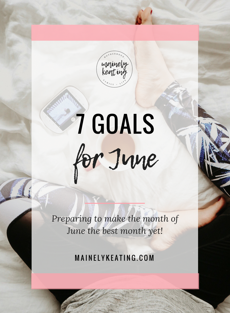 7 Goals For June | MainelyKeating.com
