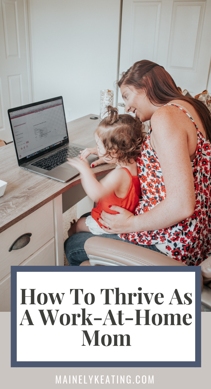 How To Thrive As A Work-At-Home Mom - While working from home comes with so many great benefits, it can be incredibly challenging too. Here are my top tips for thriving as a work-at-home mom!